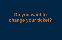 Do you want to change your ship ticket?